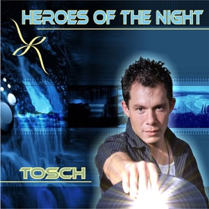Tosch - Heroes Of The Night (House Version Short)