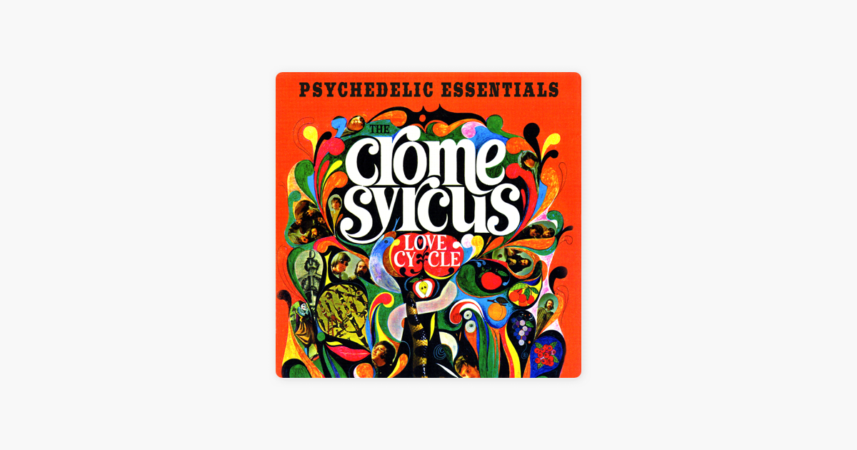 Love Cycle Psychedelic Essentials By The Crome Syrcus On Apple Music