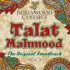 Bollywood Classics Talat Mahmood Vol 1 The Original Soundtrack