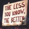 The Less You Know the Better