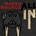 Naked Walrus - All In