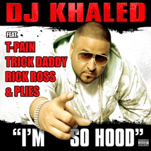 I'm So Hood (feat. T-Pain, Trick Daddy, Rick Ross & Plies)