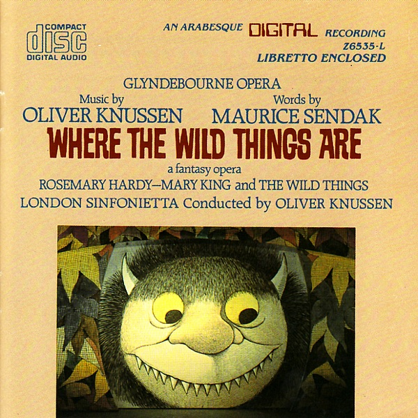 Knussen: Where the Wild Things Are (A Fantasy Opera)