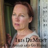 Iris DeMent - Go On Ahead and Go Home