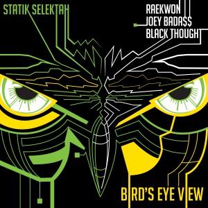 Statik Selektah - Bird's Eye View feat. Raekwon, Joey Bada$$ & Black Thought