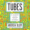 Andrew Blum - Tubes: A Journey to the Center of the Internet (Unabridged)  artwork