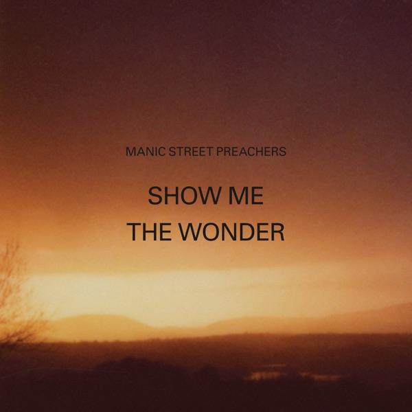 Manic Street Preachers - Show Me The Wonder