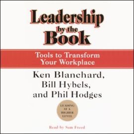 Leadership by the Book: Tools to Transform Your Workplace - Ken Blanchard, Bill Hybels, and Phil Hodges mp3 listen download
