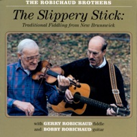 The Slippery Stick: Traditional Fiddling from New Brunswick by The Robichaud Brothers on Apple Music