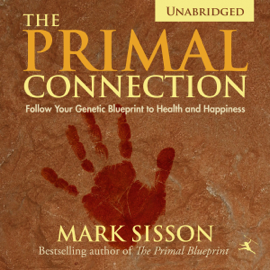 The Primal Connection: Follow Your Genetic Blueprint to Health and Happiness (Unabridged) audiobook