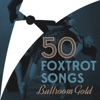 50 Foxtrot Songs