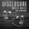 White Noise (feat. AlunaGeorge) - Disclosure