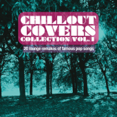Chillout Covers Collection, Vol. 1 (20 Lounge Remakes of Famous Pop Songs)