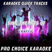 Karaoke Quick Tracks: Sing the Hits of Traffic (Karaoke Version) [Originally Performed By Traffic] - EP