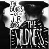 The Wildness - The Bones of J.R. Jones