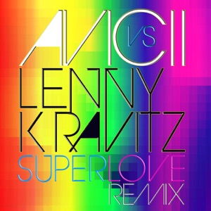 Superlove (Avicii vs. Lenny Kravitz) - Single Mp3 Download