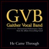 He Came Through (Performance Tracks) - EP, Gaither Vocal Band