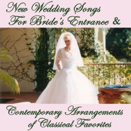 New Wedding Songs For Brides Entrance Contemporary Arrangements Of Classical Favorites