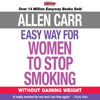 Allen Carr - The Easy Way for Women to Stop Smoking: Without Gaining Weight (Unabridged) artwork
