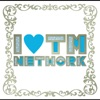 I LOVE TM NETWORK