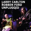 Unplugged - Larry Carlton & Robben Ford