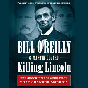 Killing Lincoln: The Shocking Assassination That Changed America Forever (Unabridged) - Bill O'Reilly & Martin Dugard audiobook, mp3