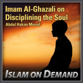 Imam Al-Ghazali on Disciplining the Soul (5 Lectures)