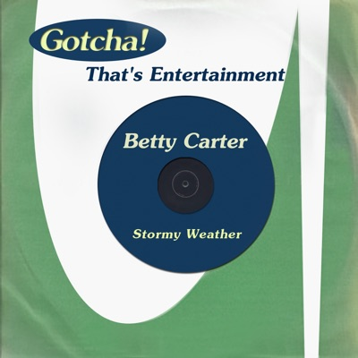 Stormy Weather (That's Entertainment) - Betty Carter