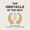 Ryan Holiday - The Obstacle Is the Way: The Timeless Art of Turning Trials into Triumph (Unabridged)  artwork