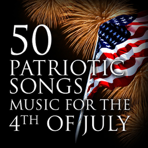 Various Artists - 50 Patriotic Songs: Music for the 4th of July