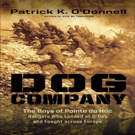 Dog Company: The Boys of Pointe Du Hoc - the Rangers Who Landed at D-Day and Fought Across Europe (Unabridged) - Patrick K. O'Donnell mp3 listen download