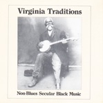 Virginia Traditions: Non Blues Secular Black Music