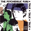 Talk Talk Talk, The Psychedelic Furs
