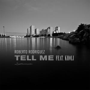 Roberto Rodriguez & Kholi - Tell Me