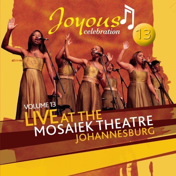 Joyous Celebration 13: Live At the Mosaeik Theatre JHB