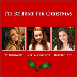 Ali Brustofski, Sabrina Carpenter & Danielle Lowe - I'll Be Home for Christmas