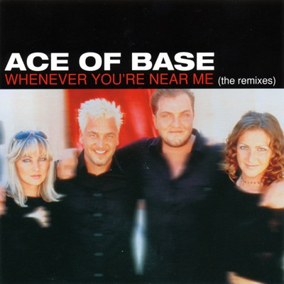 Whenever You're Near Me (The Remixes) - EP - Ace Of Base