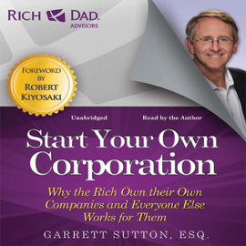 Rich Dad Advisors: Start Your Own Corporation: Why the Rich Own Their Own Companies and Everyone Else Works for Them (Unabridged) audiobook