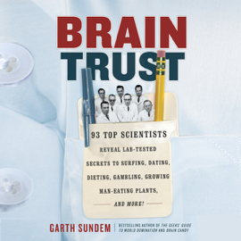 Brain Trust: 93 Top Scientists Reveal Lab-Tested Secrets to Surfing, Dating, Dieting, Gambling, Growing Man-Eating Plants, And More! (Unabridged) audiobook