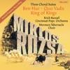 Miklos Rozsa: Three Choral Suites - Ben-Hur, Quo Vadis, King Of Kings, Erich Kunzel, Cincinnati Pops Orchestra & Mormon Tabernacle Choir