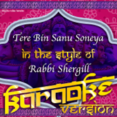Tere Bin Sanu Soneya (In the Style of Rabbi Shergill) [Karaoke Version]
