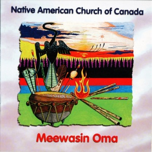 Native American Church Of Canada - Creator Watch Over My Children, Morning Is Coming, What a Beautiful Sunrise, Birds Are Singing, Our Creator Is Full of Love, Holy Medicine Is a Giver of Life