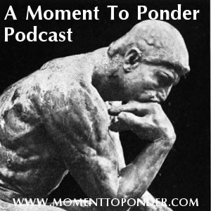 A Moment To Ponder Podcast » Podcast Feed