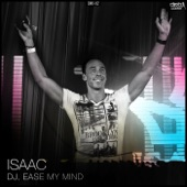 Isaac - Dj, Ease My Mind