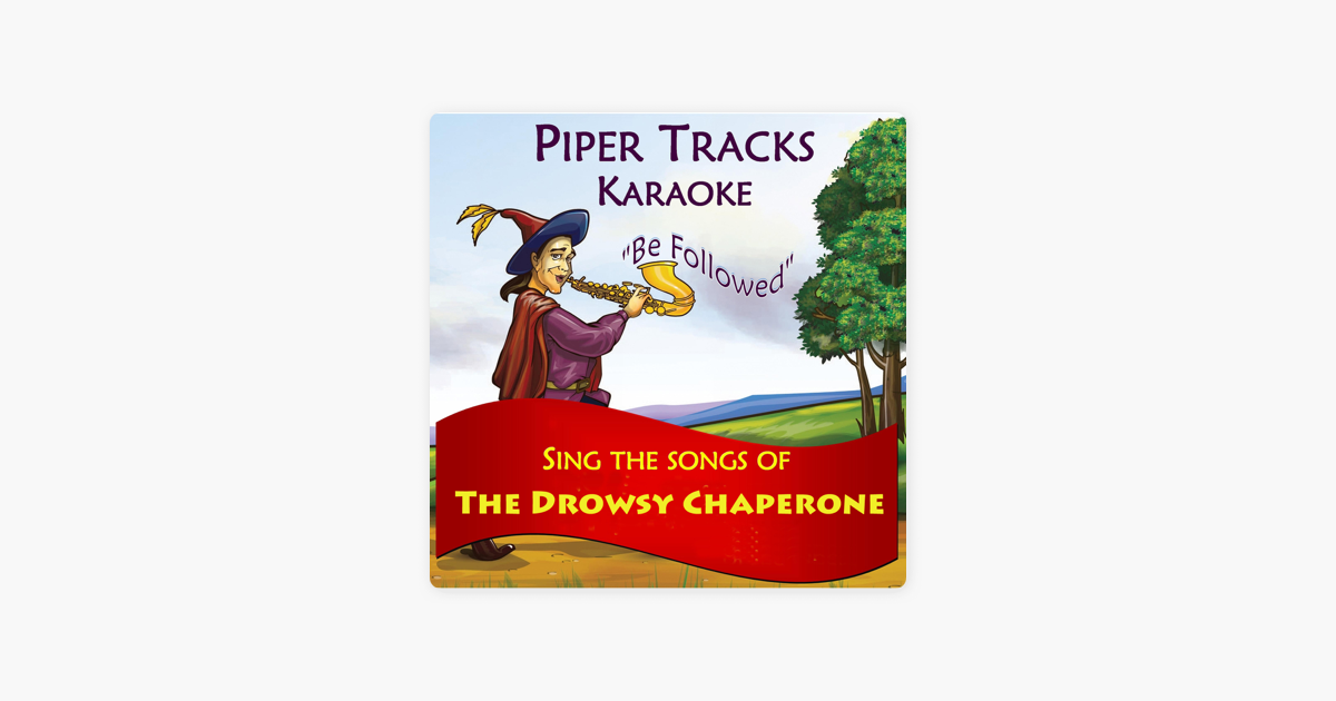 Sing the Songs of the Drowsy Chaperone (Karaoke Version) by Piper Tracks