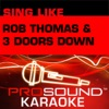 Sing Like Rob Thomas 3 Doors Down Karaoke Performance Tracks