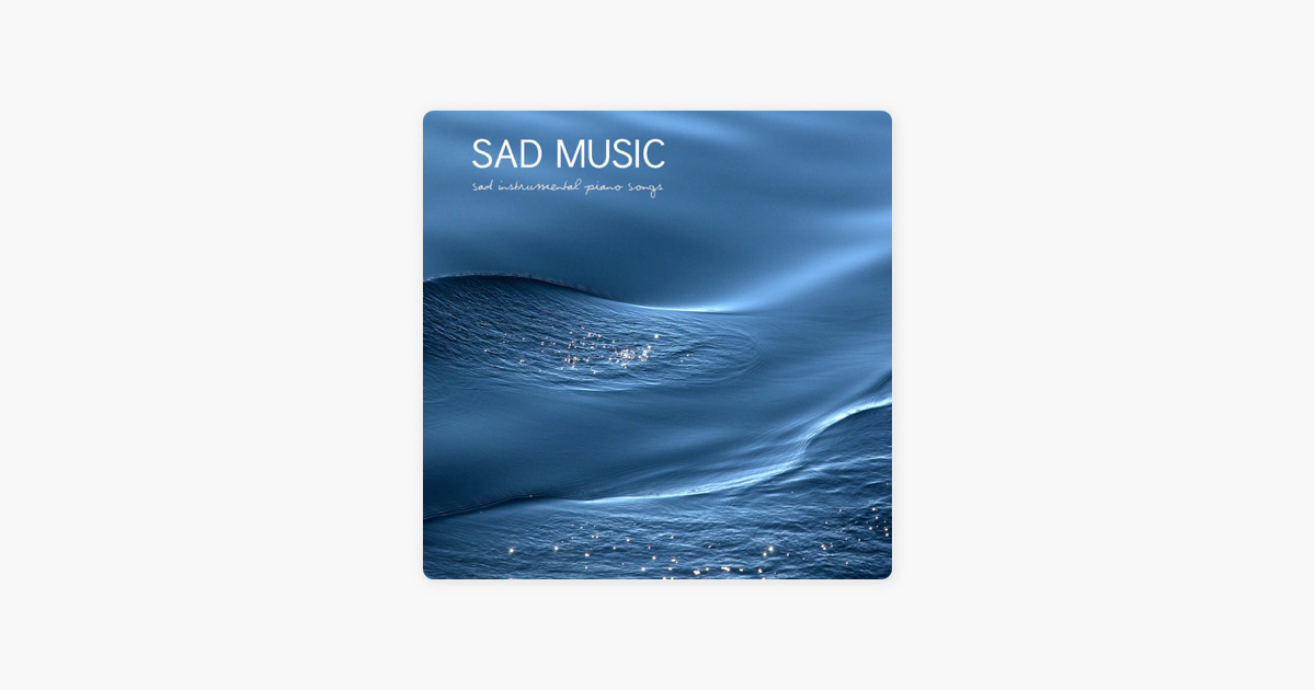 ‎Sad Music: Sad Instrumental Piano Songs (Sad Songs that Make you Cry) by  Sad Piano Music Collective