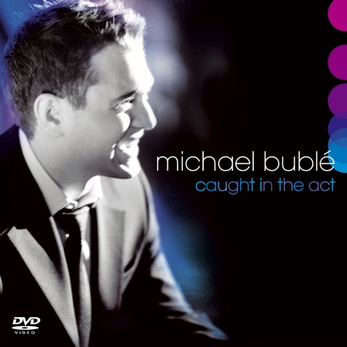 Michael Bublé - Caught In the Act (Live)