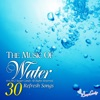 The Music of Water 30 Refresh Songs