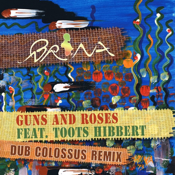 Brina - Guns and Roses (Dub Colossus Remix) [feat. Toots Hibbert]